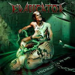 "ERADICATOR ""Madness Is My Name"""
